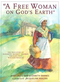 A Free Woman on God's Earth The True Story of Elizabeth Mumbet Freeman, The Slave Who Won Her Freedom